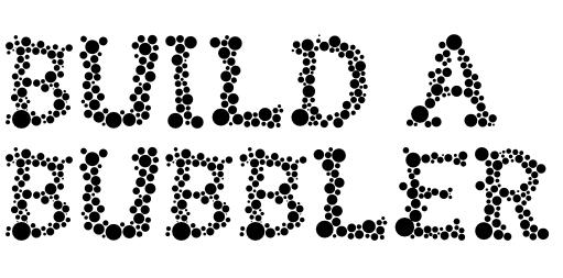 Build a Bubbler